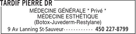 Tardif Pierre DR (450-227-8799) - Annonce illustrée======= - MÉDECINE GÉNÉRALE * Privé * - MÉDECINE ESTHÉTIQUE - (Botox-Juvederm-Restylane)