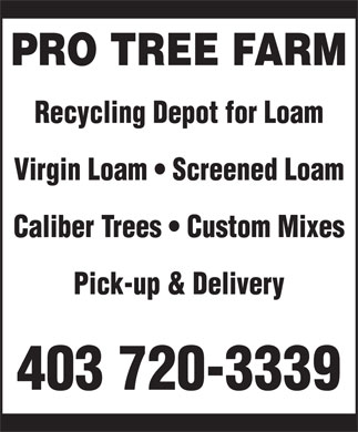 Pro Tree Farm (403-720-3339) - Annonce illustrée - PRO TREE FARM Recycling Depot for Loam Virgin Loam   Screened Loam Caliber Trees   Custom Mixes Pick-up & Delivery 403 720-3339