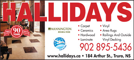 Hallidays Flooring & Building Specialists (1-888-895-7836) - Display Ad - Carpet Vinyl Ceramics Area Rugs 2013 90 Hardwood Railings And Outside Laminate Vinyl Decking 902 895-5436 www.hallidays.ca   184 Arthur St., Truro, NS