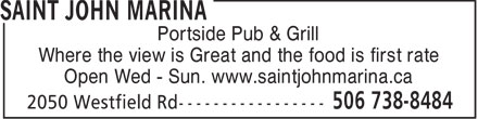 Saint John Marina (506-738-8484) - Annonce illustrée - Portside Pub & Grill Where the view is Great and the food is first rate Open Wed - Sun. www.saintjohnmarina.ca