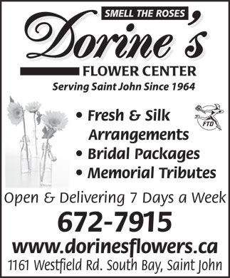 Dorine's Flower Center (506-672-7915) - Annonce illustr&eacute;e - Fresh &amp; Silk Arrangements Bridal Packages Memorial Tributes Open &amp; Delivering 7 Days a Week 672-7915 www.dorinesflowers.ca 1161 Westfield Rd. South Bay, Saint John  Fresh &amp; Silk Arrangements Bridal Packages Memorial Tributes Open &amp; Delivering 7 Days a Week 672-7915 www.dorinesflowers.ca 1161 Westfield Rd. South Bay, Saint John