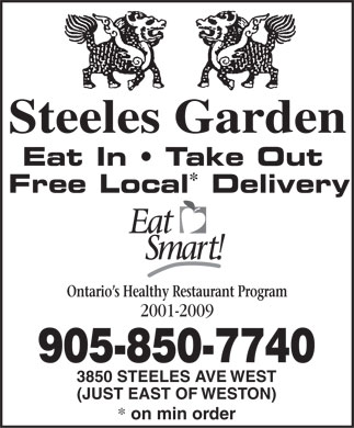 Steeles Garden Chinese Restaurant (905-850-7740) - Annonce illustr&eacute;e - Steeles Garden Eat In   Take Out * Free Local Delivery Ontario s Healthy Restaurant Program 2001-2009 905-850-7740 3850 STEELES AVE WEST (JUST EAST OF WESTON) * on min order  Steeles Garden Eat In   Take Out * Free Local Delivery Ontario s Healthy Restaurant Program 2001-2009 905-850-7740 3850 STEELES AVE WEST (JUST EAST OF WESTON) * on min order