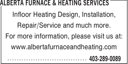 Alberta Furnace &amp; Heating Services (403-289-0089) - Display Ad - Infloor Heating Design, Installation, Repair/Service and much more. For more information, please visit us at: www.albertafurnaceandheating.com  Infloor Heating Design, Installation, Repair/Service and much more. For more information, please visit us at: www.albertafurnaceandheating.com  Infloor Heating Design, Installation, Repair/Service and much more. For more information, please visit us at: www.albertafurnaceandheating.com
