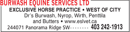 Burwash Equine Services Ltd (403-242-1913) - Annonce illustrée - EXCLUSIVE HORSE PRACTICE   WEST OF CITY Dr's Burwash, Nyrop, Wirth, Penttila and Butters   www.eslvet.ca