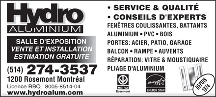 Hydro Aluminium (514-274-3537) - Annonce illustr&eacute;e - SERVICE &amp; QUALIT&Eacute; CONSEILS D'EXPERTS FEN&Ecirc;TRES COULISSANTES, BATTANTS ALUMINIUM ALUMINIUM   PVC   BOIS SALLE D'EXPOSITION PORTES: ACIER, PATIO, GARAGE VENTE ET INSTALLATION BALCON   RAMPE   AUVENTS ESTIMATION GRATUITE R&Eacute;PARATION: VITRE &amp; MOUSTIQUAIRE PLIAGE D'ALUMINIUM (514) 274-3537 1200 Rosemont Montr&eacute;al Licence RBQ : 8005-8514-04 ENERGY STAR Rosemont www.hydroalum.com  SERVICE &amp; QUALIT&Eacute; CONSEILS D'EXPERTS FEN&Ecirc;TRES COULISSANTES, BATTANTS ALUMINIUM ALUMINIUM   PVC   BOIS SALLE D'EXPOSITION PORTES: ACIER, PATIO, GARAGE VENTE ET INSTALLATION BALCON   RAMPE   AUVENTS ESTIMATION GRATUITE R&Eacute;PARATION: VITRE &amp; MOUSTIQUAIRE PLIAGE D'ALUMINIUM (514) 274-3537 1200 Rosemont Montr&eacute;al Licence RBQ : 8005-8514-04 ENERGY STAR Rosemont www.hydroalum.com  SERVICE &amp; QUALIT&Eacute; CONSEILS D'EXPERTS FEN&Ecirc;TRES COULISSANTES, BATTANTS ALUMINIUM ALUMINIUM   PVC   BOIS SALLE D'EXPOSITION PORTES: ACIER, PATIO, GARAGE VENTE ET INSTALLATION BALCON   RAMPE   AUVENTS ESTIMATION GRATUITE R&Eacute;PARATION: VITRE &amp; MOUSTIQUAIRE PLIAGE D'ALUMINIUM (514) 274-3537 1200 Rosemont Montr&eacute;al Licence RBQ : 8005-8514-04 ENERGY STAR Rosemont www.hydroalum.com  SERVICE &amp; QUALIT&Eacute; CONSEILS D'EXPERTS FEN&Ecirc;TRES COULISSANTES, BATTANTS ALUMINIUM ALUMINIUM   PVC   BOIS SALLE D'EXPOSITION PORTES: ACIER, PATIO, GARAGE VENTE ET INSTALLATION BALCON   RAMPE   AUVENTS ESTIMATION GRATUITE R&Eacute;PARATION: VITRE &amp; MOUSTIQUAIRE PLIAGE D'ALUMINIUM (514) 274-3537 1200 Rosemont Montr&eacute;al Licence RBQ : 8005-8514-04 ENERGY STAR Rosemont www.hydroalum.com
