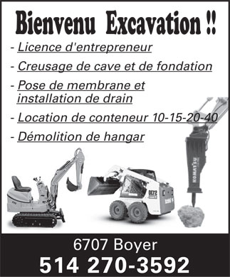 Bienvenu R Excavation (514-270-3592) - Display Ad - Bienvenu  Excavation !! - Licence d'entrepreneur - Creusage de cave et de fondation - Pose de membrane et installation de drain - Location de conteneur 10-15-20-40 - D&eacute;molition de hangar 6707 Boyer 514 270-3592  Bienvenu  Excavation !! - Licence d'entrepreneur - Creusage de cave et de fondation - Pose de membrane et installation de drain - Location de conteneur 10-15-20-40 - D&eacute;molition de hangar 6707 Boyer 514 270-3592