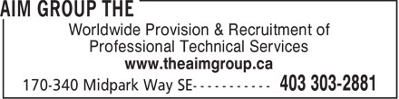 The AIM Group (403-303-2881) - Annonce illustrée - Worldwide Provision & Recruitment of Professional Technical Services www.theaimgroup.ca  Worldwide Provision & Recruitment of Professional Technical Services www.theaimgroup.ca