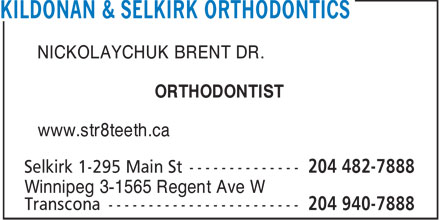 Kildonan & Selkirk Orthodontics (204-515-1546) - Display Ad - NICKOLAYCHUK BRENT DR. ORTHODONTIST www.str8teeth.ca Winnipeg 3-1565 Regent Ave W