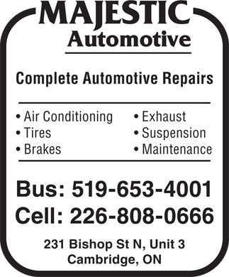 Majestic Automotive (519-653-4001) - Display Ad - Exhaust  Air Conditioning Suspension  Tires Maintenance  Brakes Bus: 519-653-4001 Cell: 226-808-0666 Complete Automotive Repairs 231 Bishop St N, Unit 3 Cambridge, ON