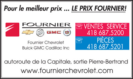 Fournier Chevrolet Buick GMC Cadillac (418-687-5200) - Annonce illustr&eacute;e - Pour le meilleur prix ... LE PRIX FOURNIER! VENTES  SERVICE 418 687.5200 PI&Egrave;CES Fournier Chevrolet 418 687.5201 Buick GMC Cadillac Inc autoroute de la Capitale, sortie Pierre-Bertrand www.fournierchevrolet.com