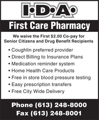 First Care Pharmacy (613-248-8000) - Annonce illustrée - Fax (613) 248-8001 First Care Pharmacy We waive the First $2.00 Co-pay for Senior Citizens and Drug Benefit Recipients Coughlin preferred provider Direct Billing to Insurance Plans Medication reminder system Home Health Care Products Free in store blood pressure testing Easy prescription transfers Free City Wide Delivery Phone (613) 248-8000