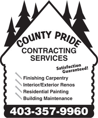 County Pride Contracting Services (403-357-9960) - Annonce illustr&eacute;e - CONTRACTING SERVICES Satisfaction Guaranteed! Finishing Carpentry Interior/Exterior Renos Residential Painting Building Maintenance 403-357-9960 CONTRACTING SERVICES Satisfaction Guaranteed! Finishing Carpentry Interior/Exterior Renos Residential Painting Building Maintenance 403-357-9960  CONTRACTING SERVICES Satisfaction Guaranteed! Finishing Carpentry Interior/Exterior Renos Residential Painting Building Maintenance 403-357-9960  CONTRACTING SERVICES Satisfaction Guaranteed! Finishing Carpentry Interior/Exterior Renos Residential Painting Building Maintenance 403-357-9960  CONTRACTING SERVICES Satisfaction Guaranteed! Finishing Carpentry Interior/Exterior Renos Residential Painting Building Maintenance 403-357-9960