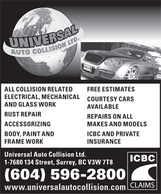 Universal Auto Collision Ltd (604-596-2800) - Display Ad - ALL COLLISION RELATEDFREE ESTIMATES ELECTRICAL, MECHANICAL COURTESY CARS AND GLASS WORK AVAILABLE RUST REPAIR REPAIRS ON ALL ACCESSORIZINGMAKES AND MODELS BODY, PAINT ANDICBC AND PRIVATE FRAME WORKINSURANCE (604) 596-2800 www.universalautocollision.com  ALL COLLISION RELATEDFREE ESTIMATES ELECTRICAL, MECHANICAL COURTESY CARS AND GLASS WORK AVAILABLE RUST REPAIR REPAIRS ON ALL ACCESSORIZINGMAKES AND MODELS BODY, PAINT ANDICBC AND PRIVATE FRAME WORKINSURANCE (604) 596-2800 www.universalautocollision.com  ALL COLLISION RELATEDFREE ESTIMATES ELECTRICAL, MECHANICAL COURTESY CARS AND GLASS WORK AVAILABLE RUST REPAIR REPAIRS ON ALL ACCESSORIZINGMAKES AND MODELS BODY, PAINT ANDICBC AND PRIVATE FRAME WORKINSURANCE (604) 596-2800 www.universalautocollision.com  ALL COLLISION RELATEDFREE ESTIMATES ELECTRICAL, MECHANICAL COURTESY CARS AND GLASS WORK AVAILABLE RUST REPAIR REPAIRS ON ALL ACCESSORIZINGMAKES AND MODELS BODY, PAINT ANDICBC AND PRIVATE FRAME WORKINSURANCE (604) 596-2800 www.universalautocollision.com  ALL COLLISION RELATEDFREE ESTIMATES ELECTRICAL, MECHANICAL COURTESY CARS AND GLASS WORK AVAILABLE RUST REPAIR REPAIRS ON ALL ACCESSORIZINGMAKES AND MODELS BODY, PAINT ANDICBC AND PRIVATE FRAME WORKINSURANCE (604) 596-2800 www.universalautocollision.com  ALL COLLISION RELATEDFREE ESTIMATES ELECTRICAL, MECHANICAL COURTESY CARS AND GLASS WORK AVAILABLE RUST REPAIR REPAIRS ON ALL ACCESSORIZINGMAKES AND MODELS BODY, PAINT ANDICBC AND PRIVATE FRAME WORKINSURANCE (604) 596-2800 www.universalautocollision.com  ALL COLLISION RELATEDFREE ESTIMATES ELECTRICAL, MECHANICAL COURTESY CARS AND GLASS WORK AVAILABLE RUST REPAIR REPAIRS ON ALL ACCESSORIZINGMAKES AND MODELS BODY, PAINT ANDICBC AND PRIVATE FRAME WORKINSURANCE (604) 596-2800 www.universalautocollision.com