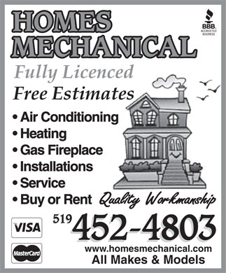 Homes Mechanical (519-452-4803) - Annonce illustrée - Air Conditioning Heating Gas Fireplace Installations Service Buy or Rent 519 452-4803 www.homesmechanical.com All Makes & Models