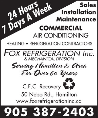Fox Refrigeration Inc (905-387-2403) - Annonce illustrée - Sales Installation Maintenance COMMERCIAL AIR CONDITIONING HEATING   REFRIGERATION CONTRACTORS & MECHANICAL DIVISION Serving Hamilton & Area For Over 60 Years C.F.C. Recovery 50 Nebo Rd., Hamilton www.foxrefrigerationinc.ca