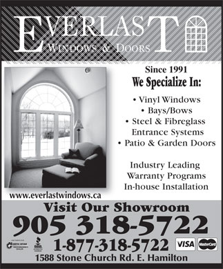Everlast Windows And Doors (905-318-5722) - Display Ad - Since 1991 We Specialize In: Vinyl Windows Bays/Bows Steel & Fibreglass Entrance Systems Patio & Garden Doors Industry Leading Warranty Programs In-house Installation www.everlastwindows.ca Visit Our Showroom 905 318-5722 1-877-318-5722 1588 Stone Church Rd. E. Hamilton  Since 1991 We Specialize In: Vinyl Windows Bays/Bows Steel & Fibreglass Entrance Systems Patio & Garden Doors Industry Leading Warranty Programs In-house Installation www.everlastwindows.ca Visit Our Showroom 905 318-5722 1-877-318-5722 1588 Stone Church Rd. E. Hamilton  Since 1991 We Specialize In: Vinyl Windows Bays/Bows Steel & Fibreglass Entrance Systems Patio & Garden Doors Industry Leading Warranty Programs In-house Installation www.everlastwindows.ca Visit Our Showroom 905 318-5722 1-877-318-5722 1588 Stone Church Rd. E. Hamilton  Since 1991 We Specialize In: Vinyl Windows Bays/Bows Steel & Fibreglass Entrance Systems Patio & Garden Doors Industry Leading Warranty Programs In-house Installation www.everlastwindows.ca Visit Our Showroom 905 318-5722 1-877-318-5722 1588 Stone Church Rd. E. Hamilton