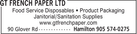 G T French Paper Ltd (905-574-0275) - Annonce illustrée - Food Service Disposables • Product Packaging Janitorial/Sanitation Supplies www.gtfrenchpaper.com