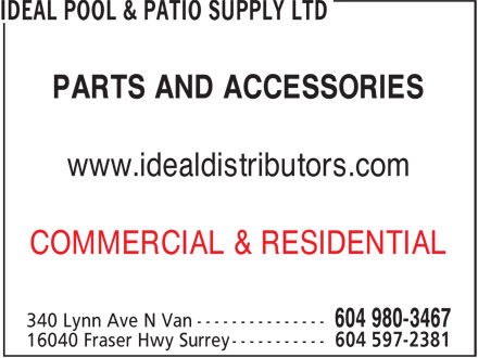 Ideal Pool & Patio Supply Ltd (604-980-3467) - Display Ad - PARTS AND ACCESSORIES www.idealdistributors.com COMMERCIAL & RESIDENTIAL