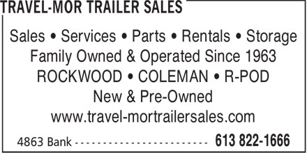 Travel-Mor Trailer Sales (613-822-1666) - Display Ad - Sales   Services   Parts   Rentals   Storage Family Owned & Operated Since 1963 ROCKWOOD   COLEMAN   R-POD New & Pre-Owned www.travel-mortrailersales.com  Sales   Services   Parts   Rentals   Storage Family Owned & Operated Since 1963 ROCKWOOD   COLEMAN   R-POD New & Pre-Owned www.travel-mortrailersales.com  Sales   Services   Parts   Rentals   Storage Family Owned & Operated Since 1963 ROCKWOOD   COLEMAN   R-POD New & Pre-Owned www.travel-mortrailersales.com