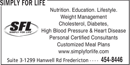 Simply For Life Simply Active (506-454-8446) - Annonce illustrée - Nutrition. Education. Lifestyle. Weight Management Cholesterol, Diabetes, High Blood Pressure & Heart Disease Personal Certified Consultants Customized Meal Plans www.simplyforlife.com