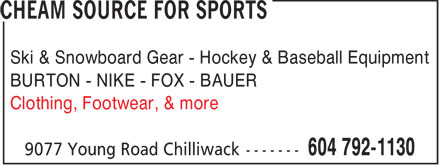 Cheam Source For Sports (604-792-1130) - Display Ad - CHEAM SOURCE FOR SPORTS - BASEBALL EQUIPMENT - SNOWBOARD GEAR - CLOTHING - SKI GEAR - FOOTWEAR