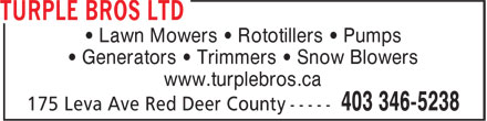 Turple Bros Ltd (403-406-0523) - Display Ad - • Lawn Mowers • Rototillers • Pumps • Generators • Trimmers • Snow Blowers www.turplebros.ca