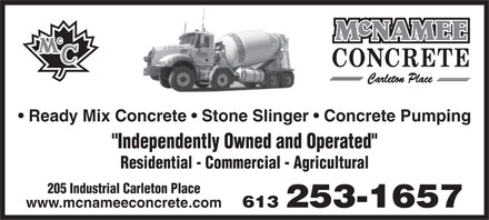"Mcnamee Concrete (613-253-1657) - Display Ad - Ready Mix Concrete   Stone Slinger   Concrete Pumping ""Independently Owned and Operated"" Residential - Commercial - Agricultural 205 Industrial Carleton Place 613 253-1657 www.mcnameeconcrete.com"