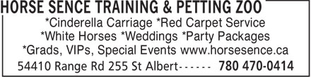 Horse Sence Training & Petting Zoo (780-470-0414) - Display Ad - *Cinderella Carriage *Red Carpet Service *White Horses *Weddings *Party Packages *Grads, VIPs, Special Events www.horsesence.ca