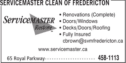 ServiceMaster Clean Of Fredericton (506-458-1113) - Display Ad - • Renovations (Complete) • Doors/Windows • Decks/Doors/Roofing • Fully Insured www.servicemaster.ca • Renovations (Complete) • Doors/Windows • Decks/Doors/Roofing • Fully Insured www.servicemaster.ca