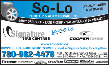 So-Lo Auto Repair (780-458-4144) - Annonce illustrée - LOCALLY OWNED & OPERATEDwww So-Lo TUNE UP & AUTO REPAIR LTD EARLY DROP OFF   LATE P KUP   SAT AVAILABLE BY REQUEST IC featuring .soloauto.ca COMPLETE TIRE & AUTOMOTIVE SERVICE - Latest in Diagnostic Testing Including Diesel 469 B South Ave, Spruce Grove 780-962-4478 Hours 8-5:30 Mon - Fri   Fax: 780-962-5154 Because so much is riding on your tires. LOCALLY OWNED & OPERATEDwww So-Lo TUNE UP & AUTO REPAIR LTD EARLY DROP OFF   LATE P KUP   SAT AVAILABLE BY REQUEST IC featuring .soloauto.ca COMPLETE TIRE & AUTOMOTIVE SERVICE - Latest in Diagnostic Testing Including Diesel 469 B South Ave, Spruce Grove 780-962-4478 Hours 8-5:30 Mon - Fri   Fax: 780-962-5154 Because so much is riding on your tires.