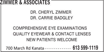 Zimmer & Associates (613-599-1119) - Annonce illustrée - DR. CHERYL ZIMMER DR. CARRIE BADGLEY COMPREHENSIVE EYE EXAMINATIONS QUALITY EYEWEAR & CONTACT LENSES NEW PATIENTS WELCOME  DR. CHERYL ZIMMER DR. CARRIE BADGLEY COMPREHENSIVE EYE EXAMINATIONS QUALITY EYEWEAR & CONTACT LENSES NEW PATIENTS WELCOME