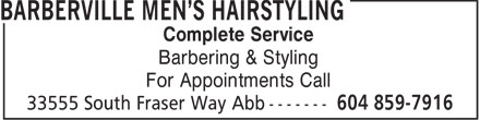 Barberville Men's Hairstyling (604-859-7916) - Display Ad - Complete Service Barbering & Styling For Appointments Call