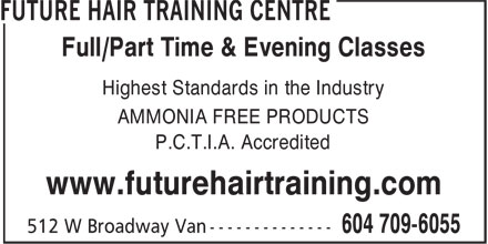 Future Hair Training Centre (604-709-6055) - Annonce illustrée - Full/Part Time & Evening Classes Highest Standards in the Industry AMMONIA FREE PRODUCTS P.C.T.I.A. Accredited www.futurehairtraining.com
