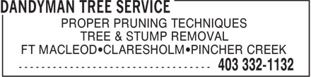 Dandyman Tree Service (403-332-1132) - Display Ad - PROPER PRUNING TECHNIQUES TREE & STUMP REMOVAL FT MACLEOD CLARESHOLM PINCHER CREEK - STUMP REMOVAL - PRUNING TECHNIQUES