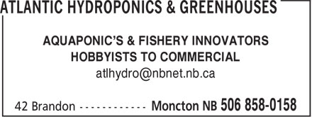 Atlantic Hydroponics & Greenhouses (506-858-0158) - Annonce illustrée======= - AQUAPONIC'S & FISHERY INNOVATORS - HOBBYISTS TO COMMERCIAL - atlhydro@nbnet.nb.ca