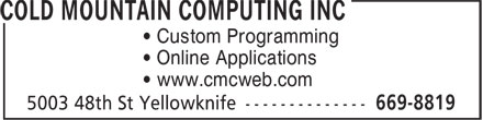 Cold Mountain Computing Inc (867-669-8819) - Display Ad - • Custom Programming • Online Applications • www.cmcweb.com