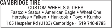 Cambridge Tire (519-740-8785) - Annonce illustrée - CUSTOM WHEELS & TIRES Fastco   Status   American Eagle   Wheel One Hercules   Falken   Hankook   Toyo   Kumho