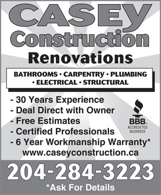 Casey Construction (204-284-3223) - Annonce illustr&eacute;e - Renovations BATHROOMS   CARPENTRY   PLUMBING ELECTRICAL   STRUCTURAL - 30 Years Experience - Deal Direct with Owner - Free Estimates - Certified Professionals - 6 Year Workmanship Warranty* www.caseyconstruction.ca *Ask For Details