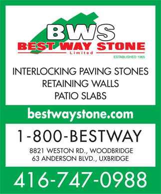 Best Way Stone Limited (416-747-0988) - Annonce illustrée - INTERLOCKING PAVING STONES RETAINING WALLS PATIO SLABS bestwaystone.com 1-800-BESTWAY 8821 WESTON RD., WOODBRIDGE 63 ANDERSON BLVD., UXBRIDGE 416-747-0988  INTERLOCKING PAVING STONES RETAINING WALLS PATIO SLABS bestwaystone.com 1-800-BESTWAY 8821 WESTON RD., WOODBRIDGE 63 ANDERSON BLVD., UXBRIDGE 416-747-0988  INTERLOCKING PAVING STONES RETAINING WALLS PATIO SLABS bestwaystone.com 1-800-BESTWAY 8821 WESTON RD., WOODBRIDGE 63 ANDERSON BLVD., UXBRIDGE 416-747-0988  INTERLOCKING PAVING STONES RETAINING WALLS PATIO SLABS bestwaystone.com 1-800-BESTWAY 8821 WESTON RD., WOODBRIDGE 63 ANDERSON BLVD., UXBRIDGE 416-747-0988  INTERLOCKING PAVING STONES RETAINING WALLS PATIO SLABS bestwaystone.com 1-800-BESTWAY 8821 WESTON RD., WOODBRIDGE 63 ANDERSON BLVD., UXBRIDGE 416-747-0988  INTERLOCKING PAVING STONES RETAINING WALLS PATIO SLABS bestwaystone.com 1-800-BESTWAY 8821 WESTON RD., WOODBRIDGE 63 ANDERSON BLVD., UXBRIDGE 416-747-0988