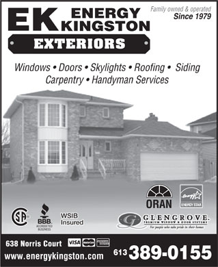 Energy Kingston (613-417-0742) - Display Ad - Family owned & operated Since 1979 EXTERIORS Windows   Doors   Skylights   Roofing    Siding Carpentry   Handyman Services ORAN WSIB Insured 638 Norris Court 613 www.energykingston.com 389-0155