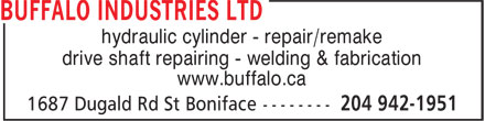 Buffalo Industries Ltd (204-942-1951) - Annonce illustrée - hydraulic cylinder - repair/remake drive shaft repairing - welding & fabrication www.buffalo.ca hydraulic cylinder - repair/remake drive shaft repairing - welding & fabrication www.buffalo.ca