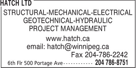 Hatch Ltd (204-786-8751) - Annonce illustrée - STRUCTURAL-MECHANICAL-ELECTRICAL GEOTECHNICAL-HYDRAULIC PROJECT MANAGEMENT www.hatch.ca email: hatch@winnipeg.ca Fax 204-786-2242
