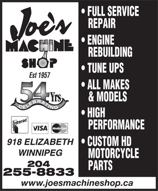 Joe's Machine Shop (204-255-8833) - Display Ad - FULL SERVICE REPAIR ENGINE REBUILDING TUNE UPS Est 1957 ALL MAKES & MODELS CELEBRATING HIGH PERFORMANCE 918 ELIZABETH CUSTOM HD WINNIPEG MOTORCYCLE 204 PARTS 255-8833 www.joesmachineshop.ca