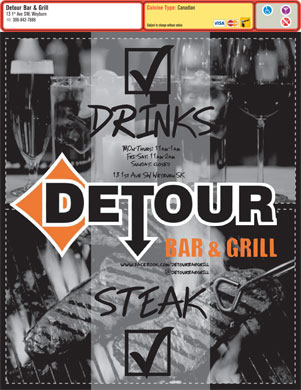 Detour Bar & Grill (306-842-7888) - Display Ad - Cuisine Type: Canadian Detour Bar & Grill st 13 1 Ave SW, Weyburn 306-842-7888 Subject to change without notice Cuisine Type: Canadian Detour Bar & Grill st 13 1 Ave SW, Weyburn 306-842-7888 Subject to change without notice