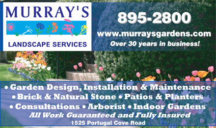 Murray's Landscape Services Limited (709-895-2800) - Annonce illustrée - 895-2800 www.murraysgardens.com Over 30 years in business! Garden Design, Installation & Maintenance Brick & Natural Stone Patios & Planters Indoor Gardens All Work Guaranteed and Fully Insured 1525 Portugal Cove Road Consultations Arborist