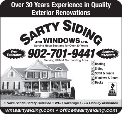 Sarty Siding & Windows Ltd (902-446-8951) - Display Ad - Over 30 Years Experience in Quality Exterior Renovations AND WINDOWS LTD. Serving Nova Scotians for Over 30 Years Free Seniors Estimates Discounts 902-701-9441 Soffit & Fascia Windows & Doors Decks Nova Scotia Safety Certified   WCB Coverage   Full Liability Insurance Serving HRM & Surrounding Area Roofing Siding
