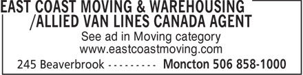East Coast Moving & Warehousing/Allied Van Lines Canada Agent (506-858-1000) - Annonce illustrée - See ad in Moving category www.eastcoastmoving.com  See ad in Moving category www.eastcoastmoving.com