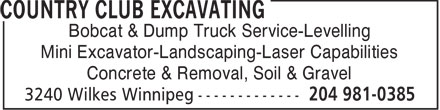 Country Club Excavating & Landscaping (204-981-0385) - Annonce illustrée - Bobcat & Dump Truck Service-Levelling Mini Excavator-Landscaping-Laser Capabilities Concrete & Removal, Soil & Gravel