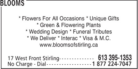 Blooms (613-395-1353) - Display Ad - * Flowers For All Occasions * Unique Gifts * Green & Flowering Plants * Wedding Design * Funeral Tributes * We Deliver * Interac * Visa & M.C. www.bloomsofstirling.ca