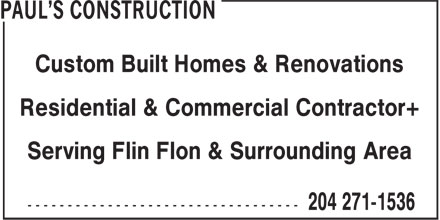 Paul's Construction (204-271-1536) - Display Ad - Serving Flin Flon & Surrounding Area Custom Built Homes & Renovations Residential & Commercial Contractor+ Serving Flin Flon & Surrounding Area Custom Built Homes & Renovations Residential & Commercial Contractor+